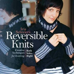 Reversible Knits: Creative Techniques for Knitting Both Sides Right