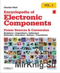 Encyclopedia of Electronic Components: Resistors, Capacitors, Inductors, Switches, Encoders, Relays, Transistors. Volume 1