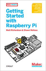 Getting Started with Raspberry Pi (Make: Projects) 1st Edition