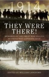 They Were There in 1914: Memories of the Great War 1914-1918 by those who e ...
