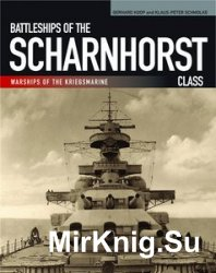 Battleships of the Scharnhorst Class: The Scharnhorst and Gneisenau: The Backbone of the German Surface Forces at the Outbreak of War (Warships of the