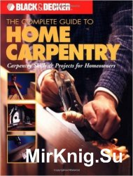 Black & Decker The Complete Guide to Home Carpentry