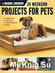 Black & Decker 24 Weekend Projects for Pets