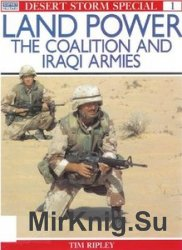 Land Power: The Coalition and Iraqi Armies (Osprey Desert Storm Special №1)
