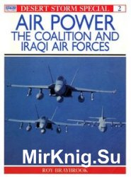 Air Power: The Coalition and Iraqi Air Forces (Osprey Desert Storm Special №2)