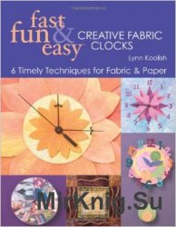Fast, Fun & Easy Creative Fabric Clocks