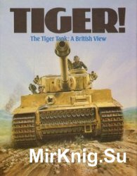 Tiger! The Tiger Tank: A British View