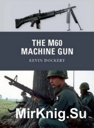 The M60 Machine Gun (Osprey Weapon 20)