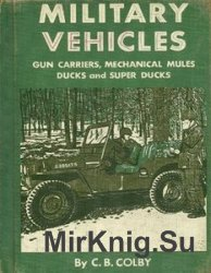 Military Vehicles: Gun Carriers, Mechanical Mules, Ducks and Super Ducks