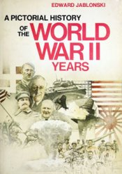 A Pictorial History of the World War II Years