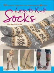 Love to Knit Socks: 35 Fun and Fashionable Socks, Legwarmers, and Bootees to Knit