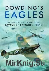 Dowding's Eagles: Accounts of 25 Battles of Britain Veterans