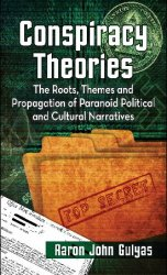 Conspiracy Theories: The Roots, Themes and Propagation of Paranoid Politica ...
