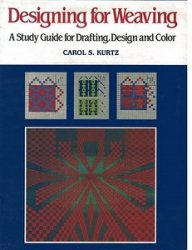 Designing for Weaving: A Study Guide for Drafting, Design and Color