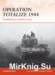 Operation Totalize 1944 (Osprey Campaign 294)