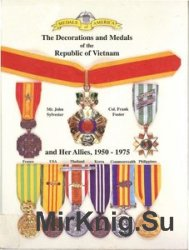 The Decorations and Medals of the Republic of Vietnam and Her Allies 1950-1975