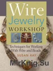 Wire-Jewelry Workshop: Techniques For Working With Wire & Beads