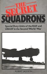 The Secret Squadrons: Special Duty Units of the RAF and USAAF in the Second World War