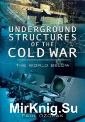 Underground Structures of the Cold War: The World Below