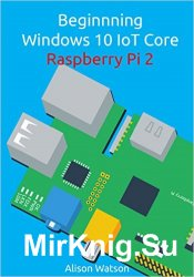 Beginning Windows 10 IoT Core Raspberry Pi 2