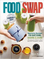 Food Swap: Specialty Recipes for Bartering, Sharing & Giving Including the World's Best Salted Caramel Sauce
