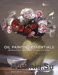Oil Painting Essentials: Mastering Portraits, Figures, Still Lifes, Landsca ...