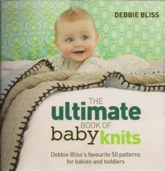 The Ultimate Book of Baby Knits: Debbie Bliss's Favourite 50 Patterns for  ...