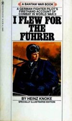 I Flew For the Fuhrer: The Story of a German Fighter Pilot