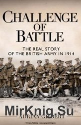 Challenge of Battle: The Real Story of the British Army in 1914 (Osprey Gen ...