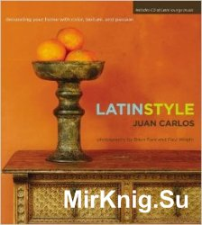 Latin Style: Decorating Your Home with Color, Texture, and Passion