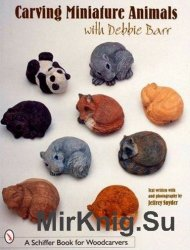 Carving Miniature Animals With Debbie Barr (Schiffer Book for Woodcarvers)