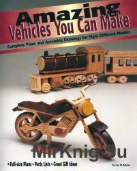 Amazing Vehicles You Can Make: Complete Plans and Assembly Drawings for Eig ...