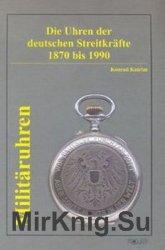 Militaruhren: Die Uhren der Deutschen Streitkrafte 1870 bis 1990
