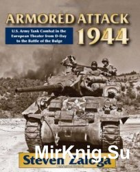 Armored Attack 1944: U. S. Army Tank Combat in the European Theater from D- ...