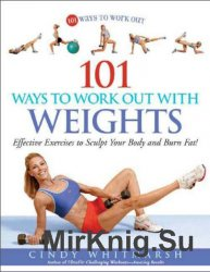 101 Ways to Work Out with Weights: Effective Exercises to Sculpt Your Body  ...