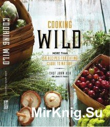 Cooking Wild: More than 150 Recipes for Eating Close to Nature