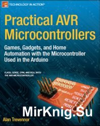 Practical AVR Microcontrollers: Games, Gadgets, and Home Automation with th ...