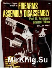 The Gun Digest Book of Firearms Assembly Disassembly Part 2 - Revolvers. Re ...