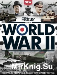 All About History Book Of World War II 3rd Edition (All About History 2016)