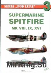 Seria Pod Lupa 03 - Spitfire Mk.VIII-IX-XVI