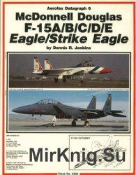 McDonnell Douglas F-15A/B/C/D/E Eagle/Strike Eagle (Aerofax Datagraph №6)