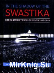In the Shadow of the Swastika - Life in Germany Under the Nazis 1933-1945 / ...
