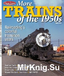 More Trains of the 1950s (Classic Trains Special Edition No.17)