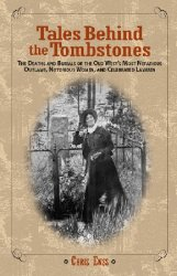 Tales Behind the Tombstones: The Deaths And Burials Of The Old West'S Most ...