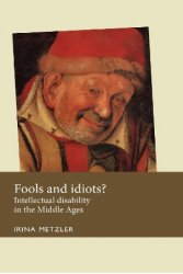 Fools and idiots?: Intellectual disability in the Middle Ages