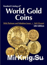 2009 Standard Catalog of World Gold Coins with Platinum and Palladium 1601-Present, 6th Edition