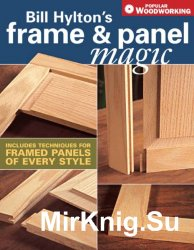 Popular Woodworking. Frame & Panel Magic