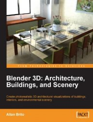Blender 3D Architecture, Buildings, and Scenery: Create photorealistic 3D architectural visualizations of buildings, interiors, and environmental scen