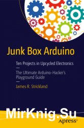 Junk Box Arduino: Ten Projects in Upcycled Electronics (+Code)
