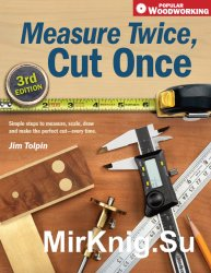 Measure Twice, Cut Once: Simple Steps to Measure, Scale, Draw and Make the Perfect Cut-Every Time